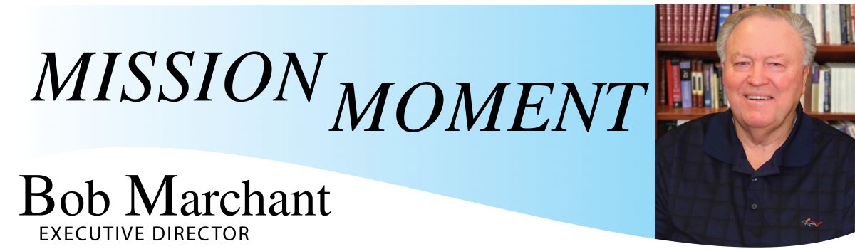 Mission Moments - Special letters from Pastor Bob Marchant , River of Life Mission's Executive Director, which will inspire, encourage & more