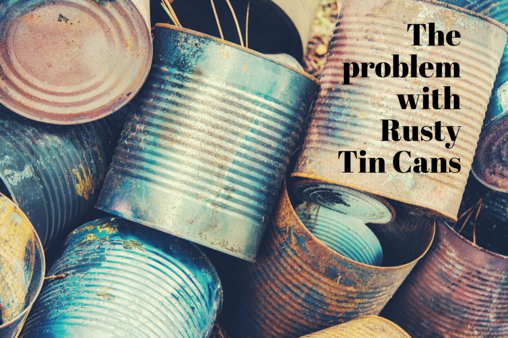 The Problem with Old Rusty Cans
